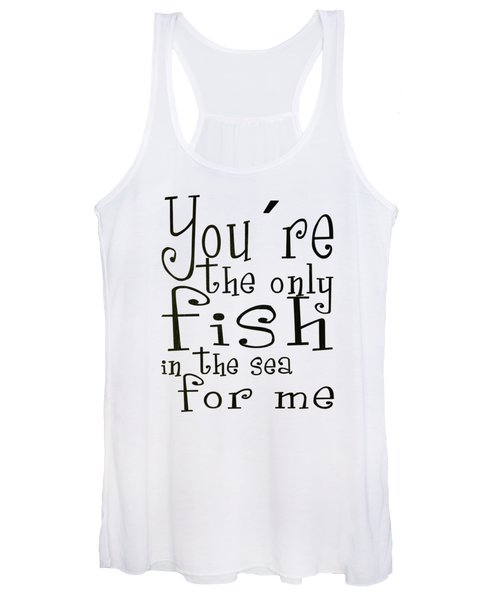 The Only Fish In The Sea For Me Women's Tank Top