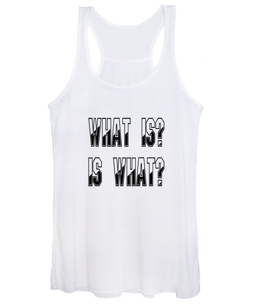 What Is? Is What? Women's Tank Top