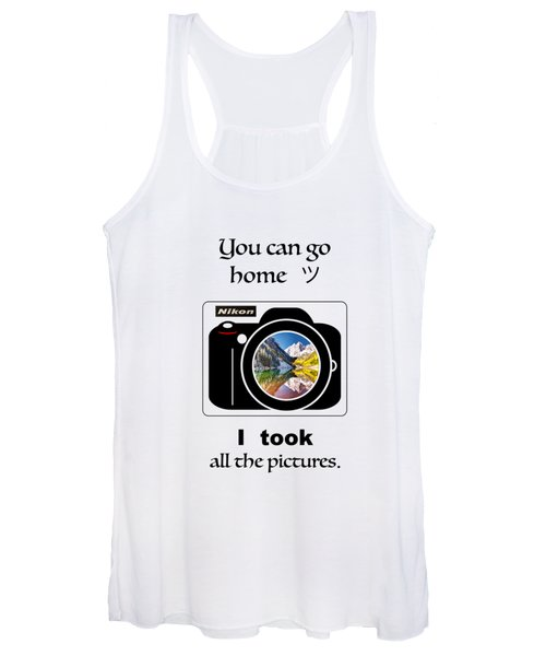 You Can Go Home I Took All The Pictures Women's Tank Top