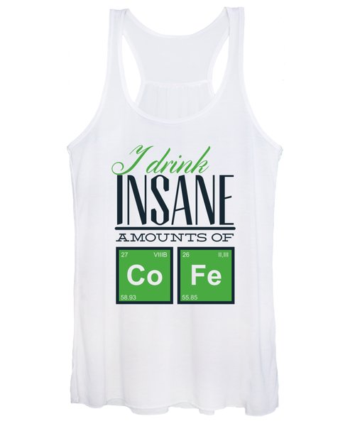 Chemistry Humor Funny Quote I Drink Insane Amounts Of Co Fe Women's Tank Top