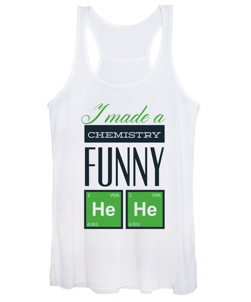 I Made A Chemistry Funny He He Women's Tank Top
