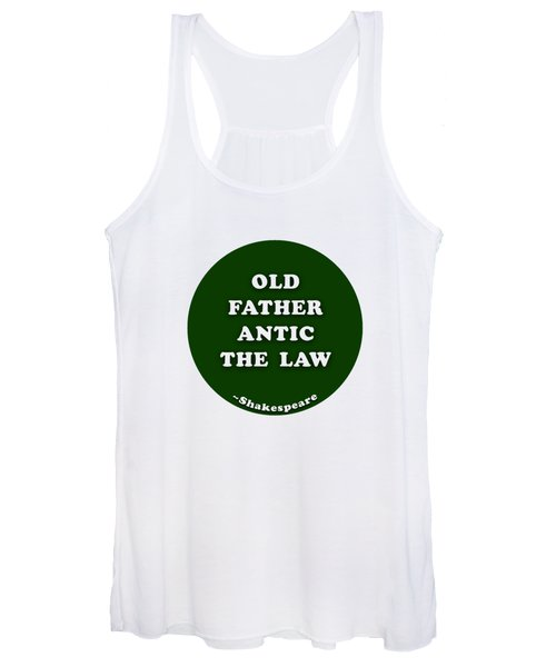 Old Father Antic The Law #shakespeare #shakespearequote Women's Tank Top
