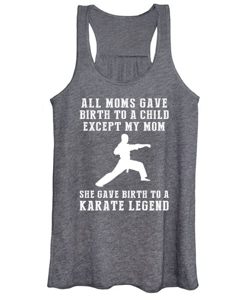 All Moms Gave Birth A Child My Mom Gave Birth A Karate Legend Women's Tank Top