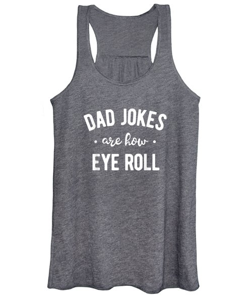 Dad Jokes Are How Eye Roll Shirt Funny Fathers Day Gift Women's Tank Top