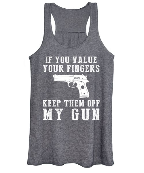 If You Value Your Fingers Keep Them Off My Gun Women's Tank Top