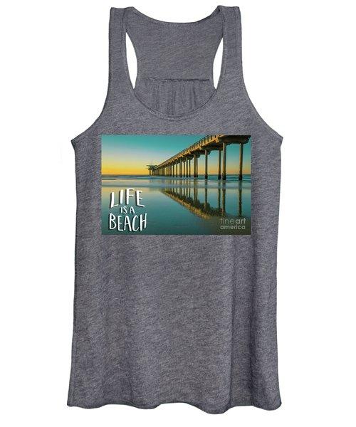 Life Is A Beach Scripps Pier La Jolla San Diego Women's Tank Top