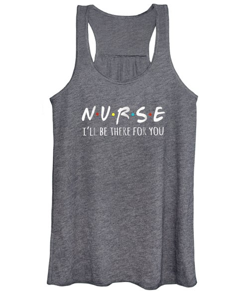 Nurses I'll Be There For You Tshirt Women's Tank Top