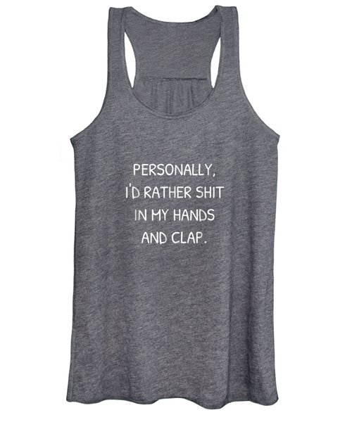 Personally I Would Rather Shit In My Hands And Clap T-shirt Women's Tank Top