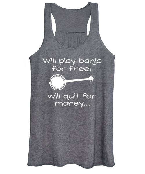 Will Play Banjo For Free Will Quit For Money... Women's Tank Top
