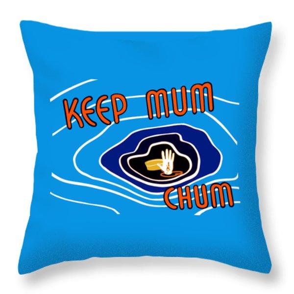 Keep Mum Chum Throw Pillow by War Is Hell Store