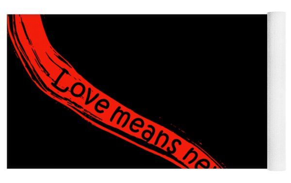Love Means Never Having To Say Youre Sorry Yoga Mat by David Dehner