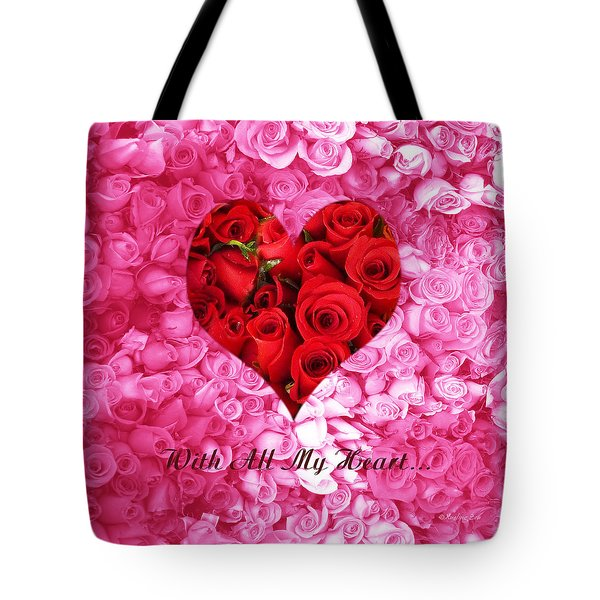 With All My Heart... Tote Bag by Xueling Zou