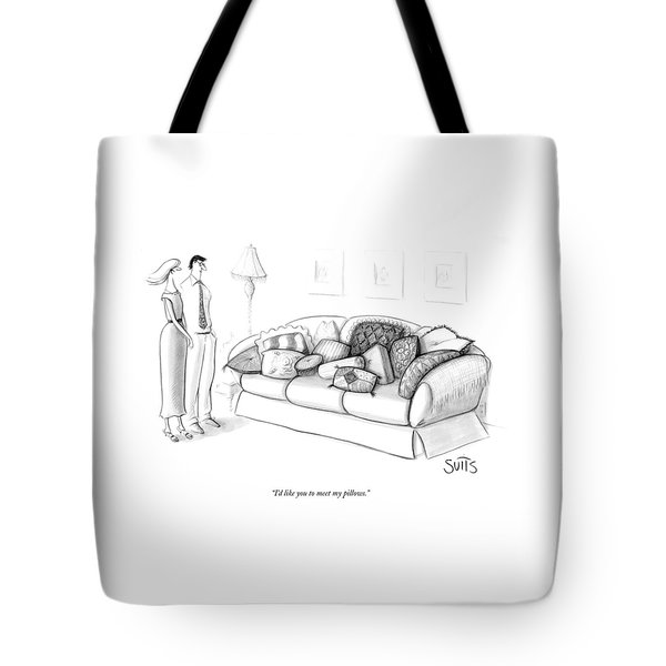 I'd Like You To Meet My Pillows Tote Bag