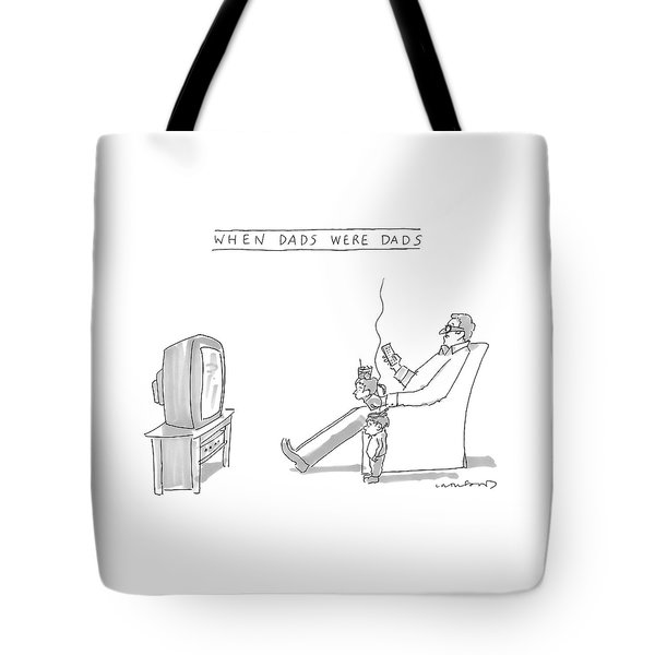 When Dads Were Dads Tote Bag