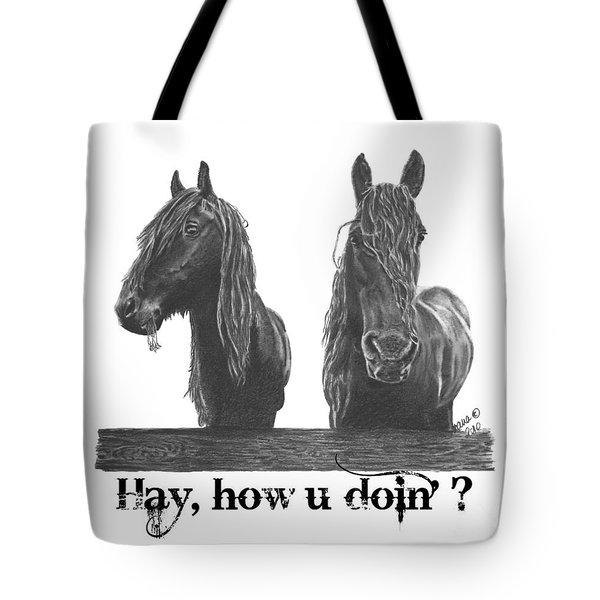 Hay How U Doin Tote Bag by Marianne NANA Betts