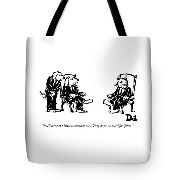 You'll Have To Phrase It Another Way Tote Bag