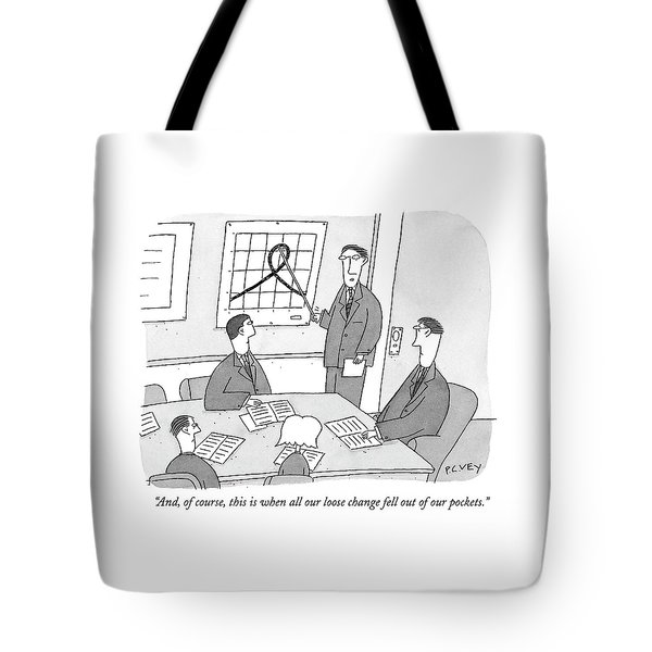 And, Of Course, This Is When All Our Loose Change Tote Bag