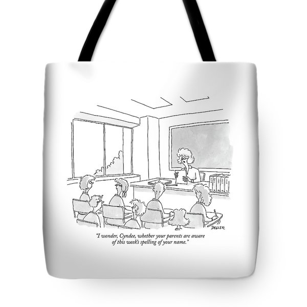 I Wonder, Cyndee, Whether Your Parents Are Aware Tote Bag