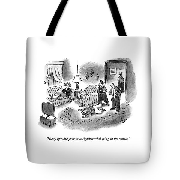 Hurry Up With Your Investigation - He's Lying Tote Bag