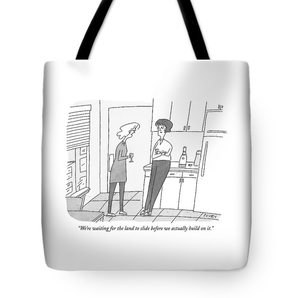 We're Waiting For The Land To Slide Tote Bag