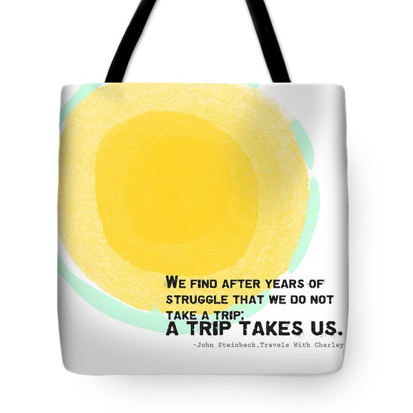A Trip Takes Us- Steinbeck Quote Art Tote Bag