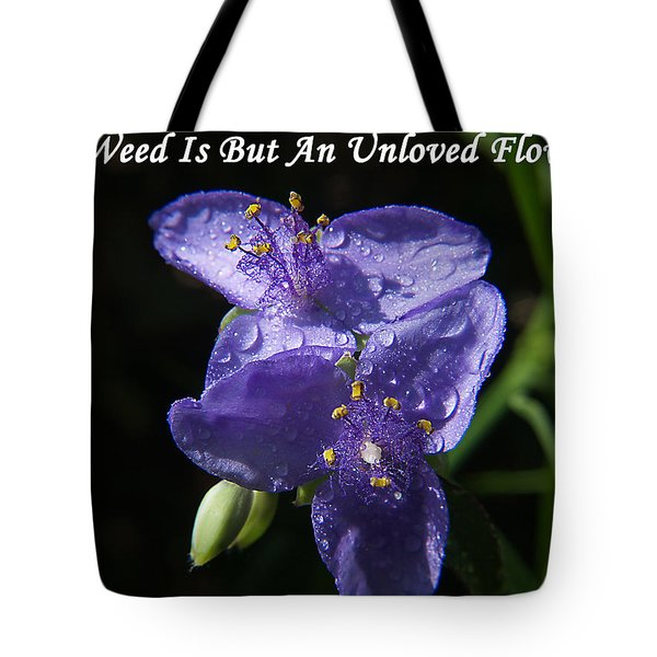 A Weed Is But An Unloved Flower Tote Bag