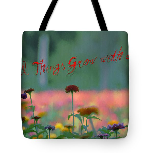 All Things Grow With Love Tote Bag by Bill Cannon