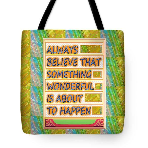 Always Believe That Something Wonderful  Is About To Happen Background Designs  And Color Tones N Co Tote Bag