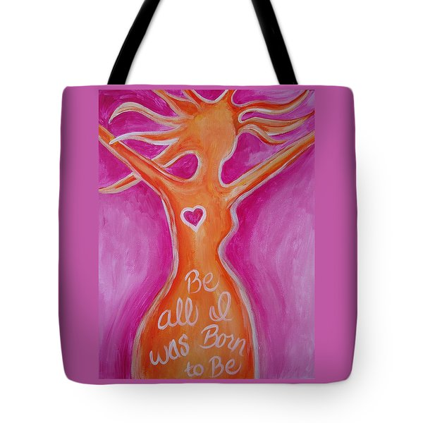 Be All I Was Born To Be Tote Bag