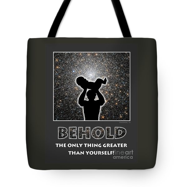 Behold - The Only Thing Greater Than Yourself Tote Bag