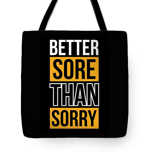 Better Sore Than Sorry Gym Motivational Quotes Poster Tote Bag