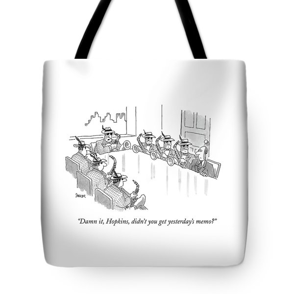 Damn It, Hopkins, Didn't You Get Yesterday's Memo? Tote Bag