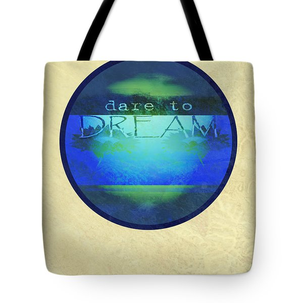Dare To Dream  Tote Bag by Ann Powell