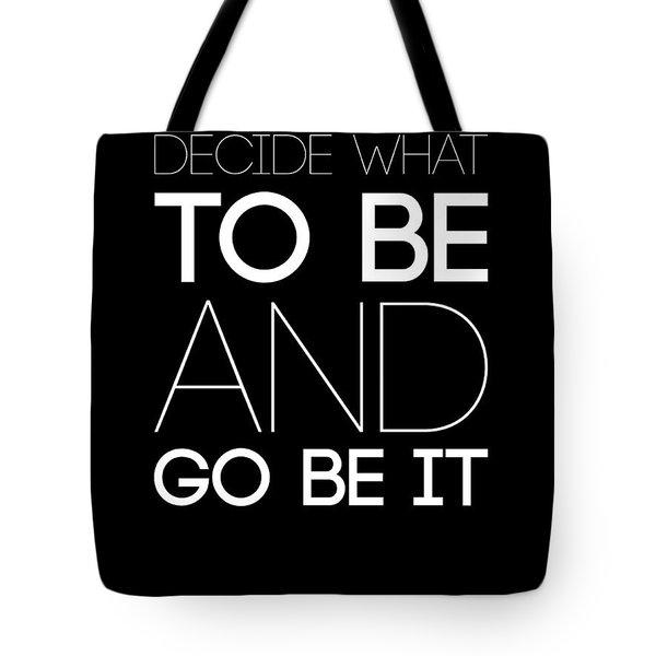 Decide What To Be And Go Be It Poster 1 Tote Bag