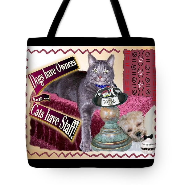 Dogs Have Owners - Cats Have Staff Tote Bag