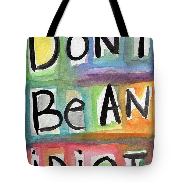 Don't Be An Idiot Tote Bag by Linda Woods