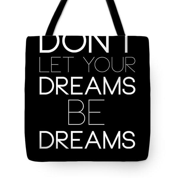 Don't Let Your Dreams Be Dreams 1 Tote Bag