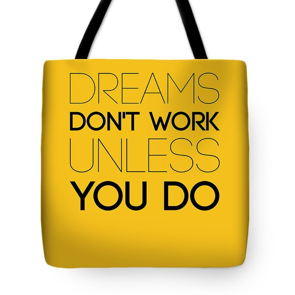 Dreams Don't Work Unless You Do 1 Tote Bag