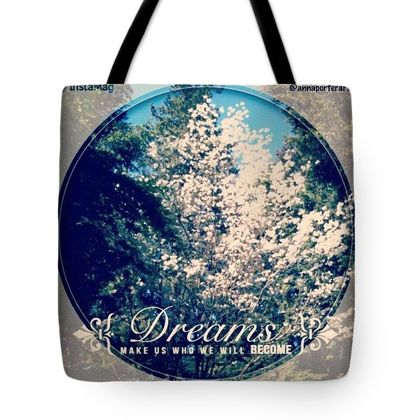 Dreams Make Us Who We Will Become Tote Bag