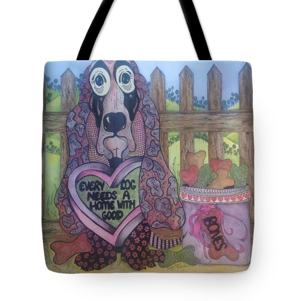 Every Dog Needs A Home... Tote Bag