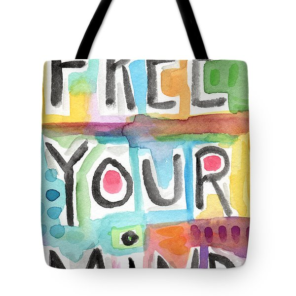 Free Your Mind- Colorful Word Painting Tote Bag by Linda Woods