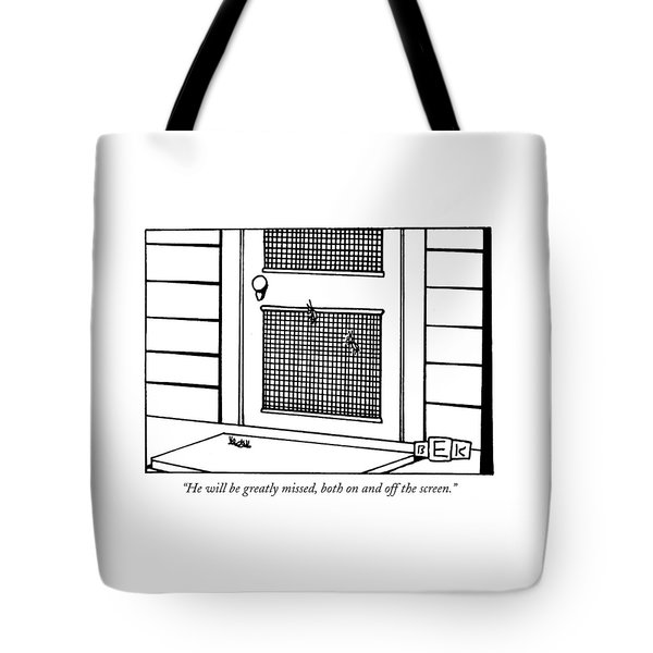 He Will Be Greatly Missed Tote Bag