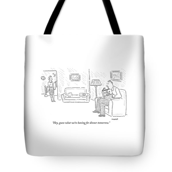 Hey, Guess What We're Having For Dinner Tomorrow Tote Bag