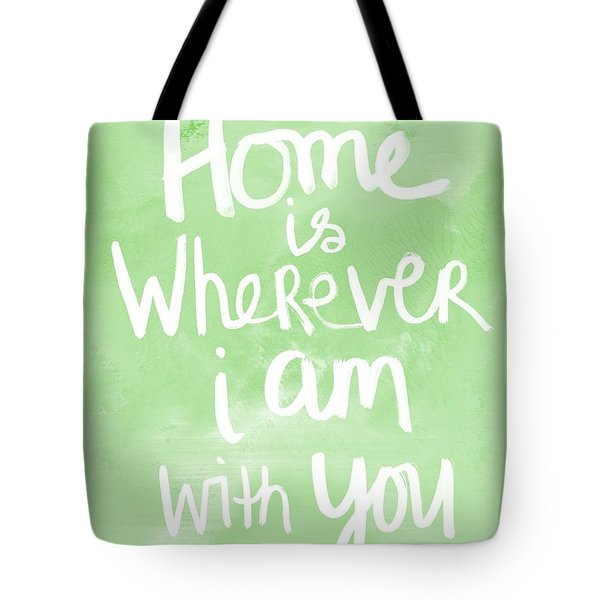 Home Is Wherever I Am With You- Inspirational Art Tote Bag