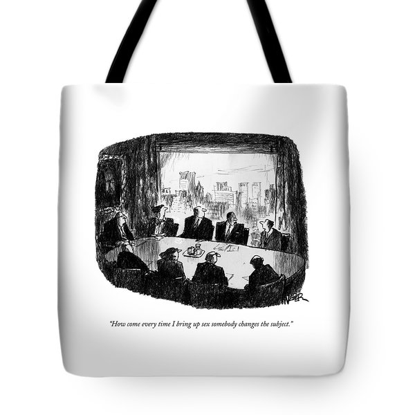 How Come Every Time I Bring Up Sex Somebody Tote Bag