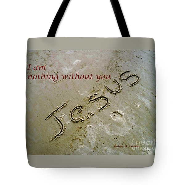 I Am Nothing Without You Tote Bag by Robin Coaker