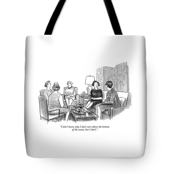 I Don't Know Why I Don't Care About The Bottom Tote Bag