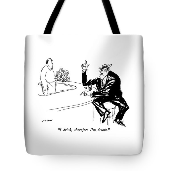 I Drink, Therefore I'm Drunk Tote Bag