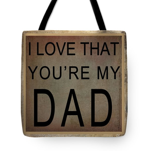 I Love That You're My Dad Tote Bag