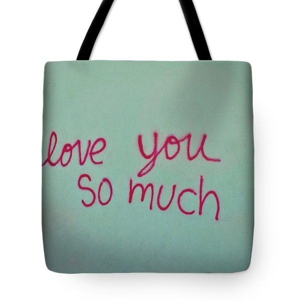 I Love You So Much Tote Bag